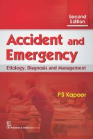 Accident and Emergency : Etiology Diagnosis and Management(English, Paperback, P.S.Kapoor)