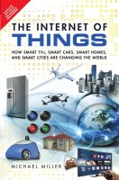 The Internet of Things : How Smart TVs, Smart Cars, Smart Homes and Smart Cities are Changing the World 1st Edition(English, Paperback, Miller)