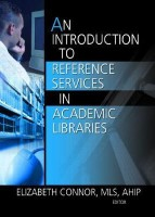 An Introduction to Reference Services in Academic Libraries (Haworth Series in Introductory Information Science Textbooks)(English, Paperback, Elizabeth Connor, Elizabeth Connor)