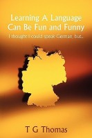 Learning a Language Can Be Fun and Funny: I Thought I Could Speak German, But...(English, Paperback, Thomas)