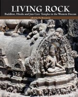 Living Rock - Buddhist, Hindu and Jain Cave Temples in the Western Deccan(English, Hardcover, unknown)