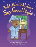Teddy Bear, Teddy Bear, Say Goodnight: All About Me (Literacy, Language, and Learning) (Literacy, Language & Learning Traditional Song & Rhyme Books)(English, Paperback, Traditional Poem Illustrated By Timothy J. Bradley)