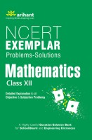 NCERT Exemplar Problems-Solutions MATHEMATICS class 12th : Detailed Explanation to All Objective & Subjective Problems(English, Paperback, Arihant Experts)