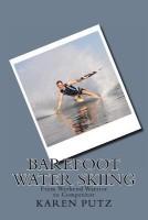 Barefoot Water Skiing, from Weekend Warrior to Competitor(English, Paperback, Putz Karen)