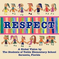 Respect, a Global Vision by the Students of Tuttle Elementary School(English, Paperback, School Students Tuttle Elementary)