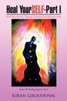 Heal Yourself - Part I: Heal Your Mental, Physical, Emotional & Spiritual Grids(English, B, Kiran Groodoyal)