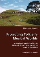 Projecting Tolkien\'s Musical Worlds: A Study of Musical Affect in Howard Shore\'s Soundtrack to Lord of the Rings(English, Paperback, Matthew Young)