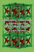 Inorganic Chemistry - A Textbooks For Colleges And Schools(English, Paperback, E. J. Holmyard)