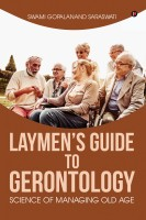 Laymen's Guide to Gerontology - Science of Managing Old Age(English, Paperback, Saraswati Swami Gopalanand)