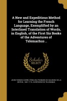 A New and Expeditious Method for Learning the French Language, Exemplified by an Interlined Translation of Words, in English, of the First Six Books of the Adventures of Telemachus ..(English, Paperback, John Thomas Carré)