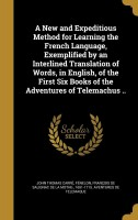 A New and Expeditious Method for Learning the French Language, Exemplified by an Interlined Translation of Words, in English, of the First Six Books of the Adventures of Telemachus ..(English, Hardcover, John Thomas Carré)