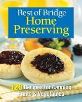 Best of Bridge Home Preserving: 120 Recipes for Jams, Jellies, Marmalades, Pickles and More(English, Spiral bound, The Editors Of Best Of Bridge)