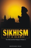 SIKHISM AT A GLANCE...The Sikhs and their Religion Vol-1(English, Paperback, Bhupender Singh Rai)