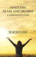 Hinduism, Islam and Sikhism - A Comparative Study(English, Paperback, Abid Mushtaq Wani)