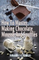 How to Master Making Chocolate Mousse and Souffl s(English, Paperback, Fallon Mealla H)