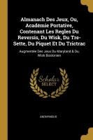 Almanach Des Jeux, Ou, Académie Portative, Contenant Les Regles Du Reversis, Du Wisk, Du Tre-Sette, Du Piquet Et Du Trictrac(French, Paperback, Anonymous)