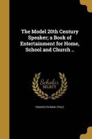The Model 20th Century Speaker; A Book of Entertainment for Home, School and Church ..(English, Paperback, Pogle Frances Putnam)
