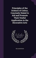 Principles of the Science of Colour, Concisely Stated to Aid and Promote Their Useful Application in the Decorative Arts(English, Hardcover, Benson William)