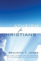 Atheism for Christians(English, Paperback, Jones Benjamin T)