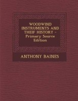 Woodwind Instruments and Theif History - Primary Source Edition(English, Paperback / softback, Former Curator of the Bate Collection of Historical Instruments Baines Anthony)