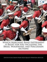 Which Marching Band Instrument Is Right for You Including the Brass, Woodwind, and Percussion Sections(English, Paperback / softback, Simon Lyle)