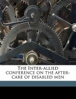 The Inter-Allied Conference on the After-Care of Disabled Men(English, Paperback, unknown)