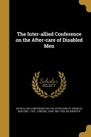The Inter-Allied Conference on the After-Care of Disabled Men(English, Paperback, Galsworthy John 1867-1933)