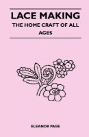 Lace Making - The Home Craft of All Ages(English, Paperback, Page Eleanor)