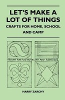 Let's Make A Lot Of Things - Crafts for Home, School and Camp(English, Paperback, Zarchy Harry)