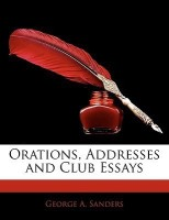 Orations, Addresses and Club Essays(English, Paperback, Sanders George A)