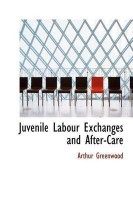 Juvenile Labour Exchanges and After-Care(English, Hardcover, Greenwood Arthur)