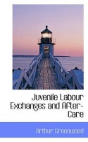 Juvenile Labour Exchanges and After-Care(English, Paperback, Greenwood Arthur)