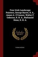 Four Irish Landscape Painters, George Barret, R. A., James A. O'Connor, Walter F. Osborne, R. H. A., Nathaniel Hone, R. H. A.(English, Paperback, Bodkin Thomas)