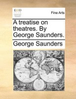 A Treatise on Theatres. by George Saunders.(English, Paperback, Saunders George)