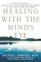 Healing with the Mind's Eye - How to Use Guided Imagery and Visions to Heal Body, Mind, and Spirit(English, Paperback, Samuels Michael)
