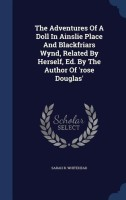 The Adventures of a Doll in Ainslie Place and Blackfriars Wynd, Related by Herself, Ed. by the Author of 'Rose Douglas'(English, Hardcover, National Council of State Emergency Medical Services Trainin)