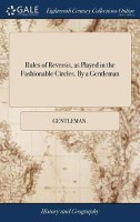 Rules of Reversis, as Played in the Fashionable Circles. by a Gentleman(English, Hardcover, Gentleman)