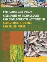 Evaluation and Impact Assessment of Technologies and Developmental Activities in Agriculture, Fisheries and Allied Fields(English, Hardcover, Roy Ajit Kumar)