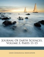 Journal of Earth Sciences, Volume 3, Parts 11-15(English, Paperback, Association Leeds Geological)