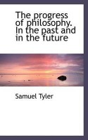 The Progress of Philosophy. in the Past and in the Future(English, Paperback, Anne Alison Anne Anne Anne Anne Royall Royall Tyler Samuel)