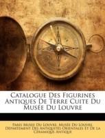 Catalogue Des Figurines Antiques de Terre Cuite Du Musee Du Louvre(English, Paperback, Louvre Paris Musee Du)