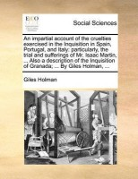 An Impartial Account of the Cruelties Exercised in the Inquisition in Spain, Portugal, and Italy(English, Paperback, Holman Giles)