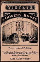 Preserving And Pickling - Two Hundred Recipes For Preserves, Jellies, Jams, Marmalades, Pickles, Relishes, And Other Good Things(English, Paperback, Wright Mary Mason)