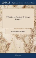 A Treatise on Theatres. by George Saunders(English, Hardcover, Saunders George)