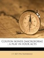 Coupon Bonds [Microform](English, Paperback, Trowbridge John Townsend)