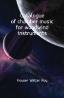 Catalogue of Chamber Music for Woodwind Instruments(English, Paperback, Houser Walter Roy)