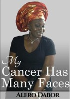 My Cancer Has Many Faces(English, Paperback, Dabor Alero)