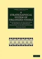 Cambridge Library Collection - Earth Science: A Stratigraphical System of Organized Fossils: With Reference to the Specimens of the Original Geological Collection in the British Museum(English, Paperback, Smith William)