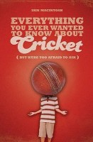 Everything You Ever Wanted to Know About Cricket But Were Too Afraid to Ask(English, Paperback, Macintosh Iain)