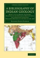 Cambridge Library Collection - Earth Science: A Bibliography of Indian Geology: Being a List of Books and Papers, Relating to the Geology of British India and Adjoining Countries, Published Previous to the End of AD 1887(English, Paperback, Oldham Richard Dixon)